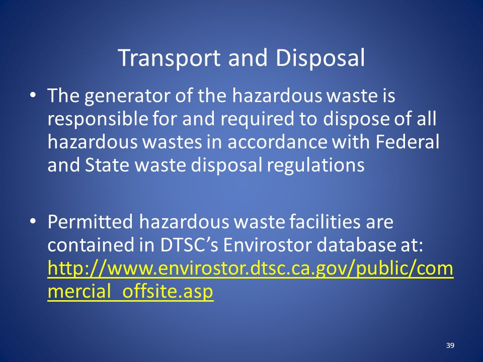 Transport and Disposal Wastes generated during the project may include: – The originally identified hazardous material – Solid waste generated as part of clean up process – Liquid waste generated as part of clean up process 40