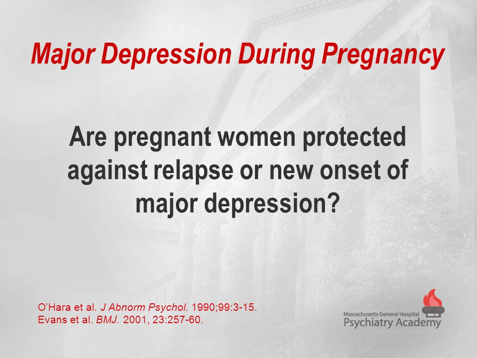 Are pregnant women protected against relapse or new onset of major depression? Major Depression During Pregnancy O'Hara et al. J Abnorm Psychol. 1990;
