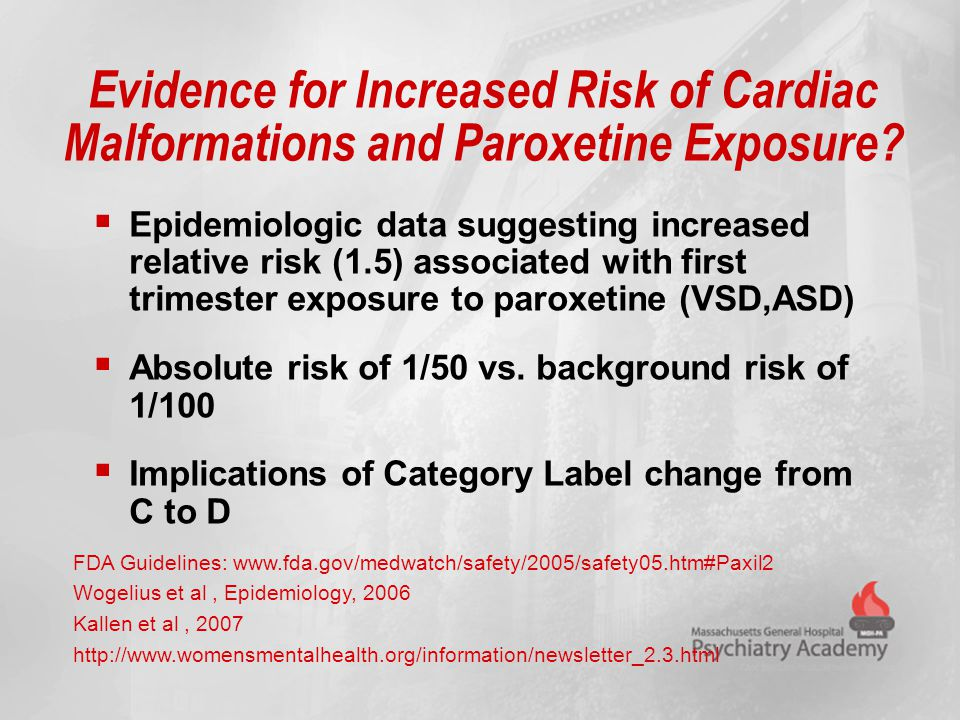 Evidence for Increased Risk of Cardiac Malformations and Paroxetine Exposure?  Epidemiologic data suggesting increased relative risk (1.5) associated