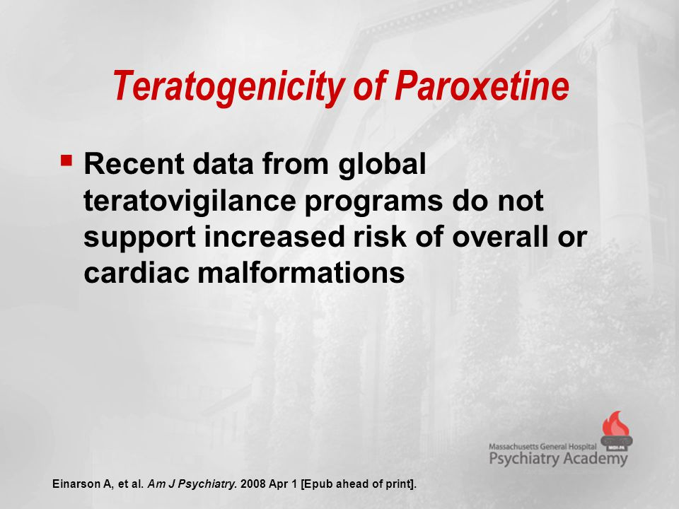 Teratogenicity of Paroxetine  Recent data from global teratovigilance programs do not support increased risk of overall or cardiac malformations Eina