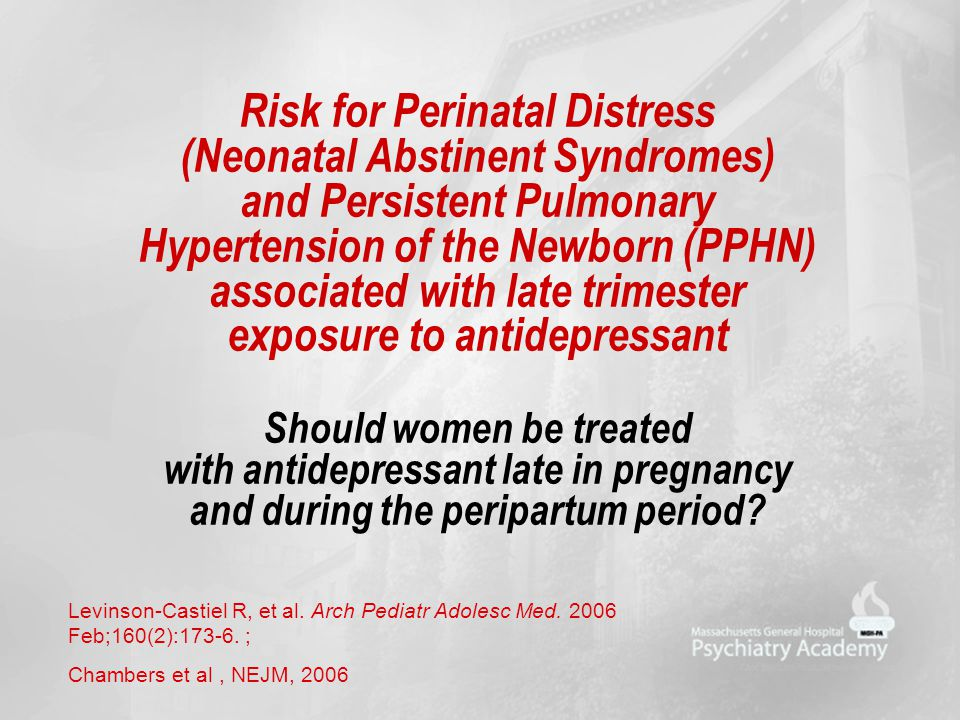 Risk for Perinatal Distress (Neonatal Abstinent Syndromes) and Persistent Pulmonary Hypertension of the Newborn (PPHN) associated with late trimester