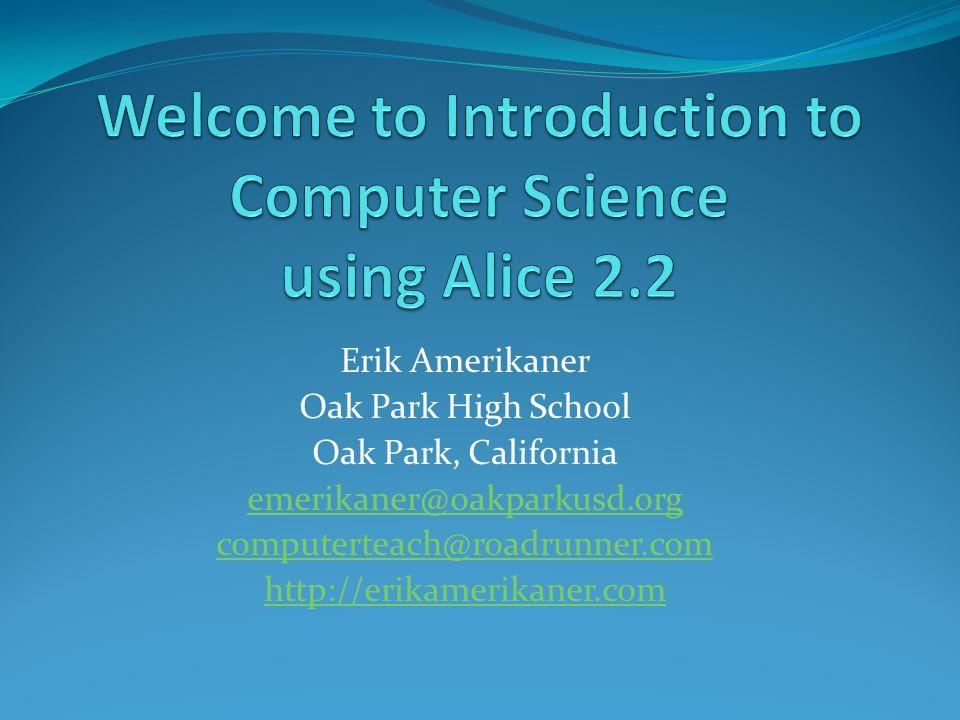 Erik Amerikaner Oak Park High School Oak Park, California emerikaner@oakparkusd.org computerteach@roadrunner.com http://erikamerikaner.com