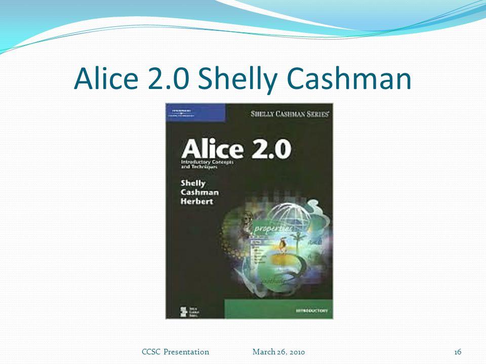 Alice 2.0 Shelly Cashman CCSC Presentation March 26, 201016