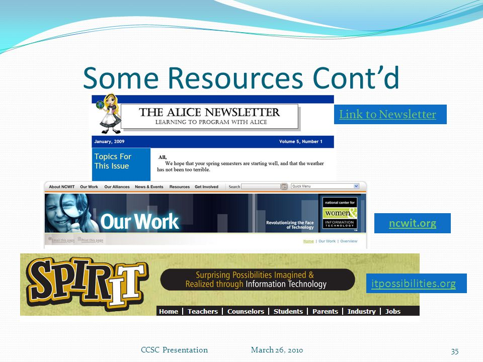 Some Resources Cont'd CCSC Presentation March 26, 2010 Link to Newsletter 35 ncwit.org itpossibilities.org