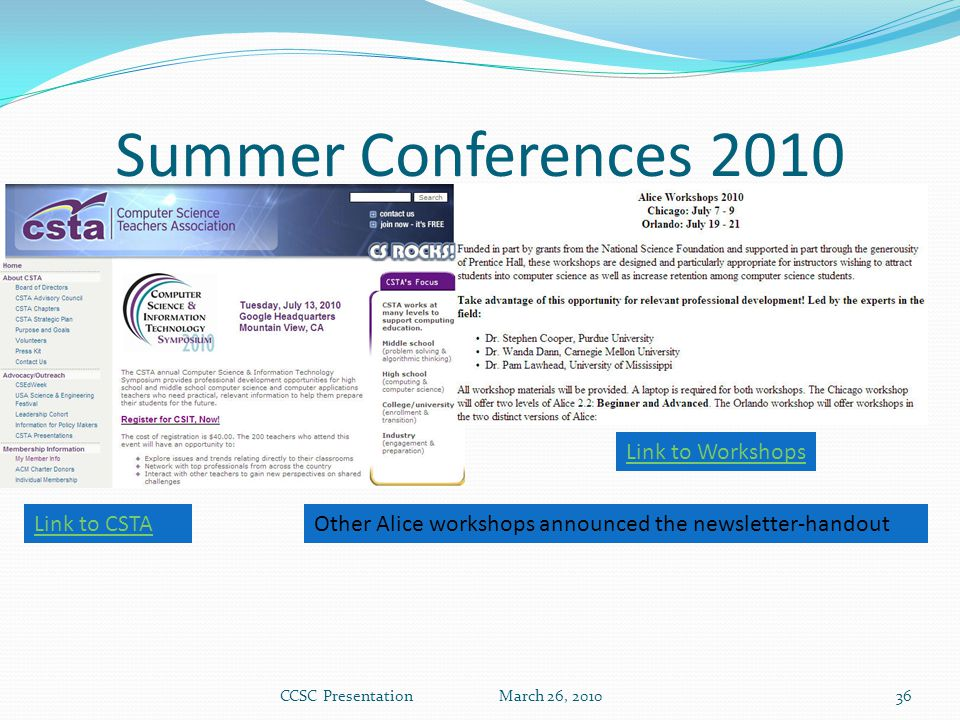 Summer Conferences 2010 CCSC Presentation March 26, 201036 Link to CSTA Link to Workshops Other Alice workshops announced the newsletter-handout