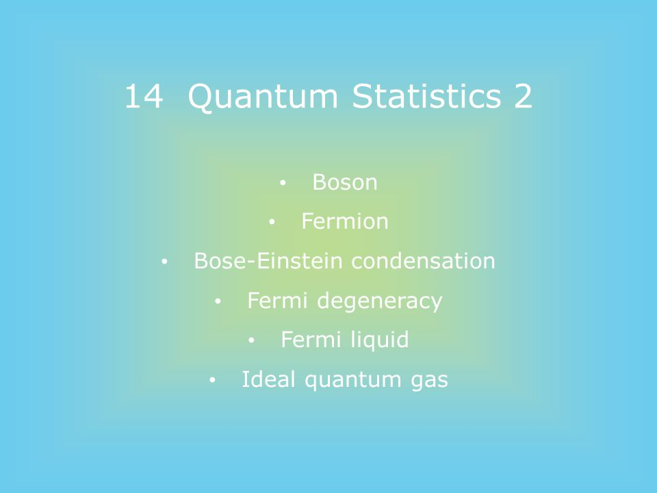 Fermions / Bosons In particle physics, Fermions : 1 fermion occupies 1 quantum state (Fermi-Dirac statistics) Particles, which consist of materials; e.g., protons, neutrons and electrons If electrons were bosons...If protons / neutrons were bosons...