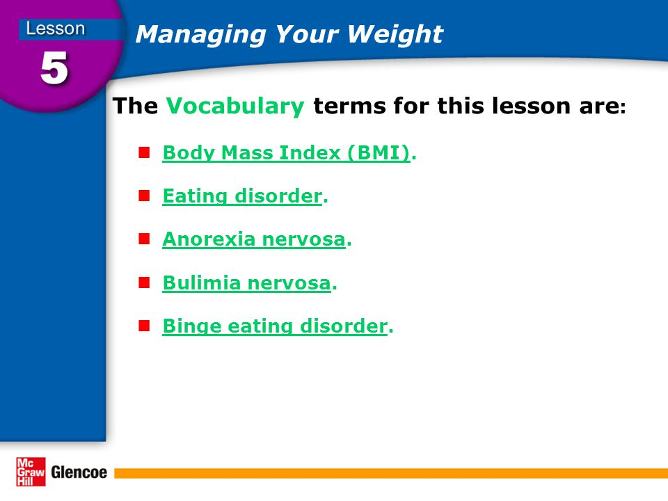 Managing Your Weight The Vocabulary terms for this lesson are : Body Mass Index (BMI).