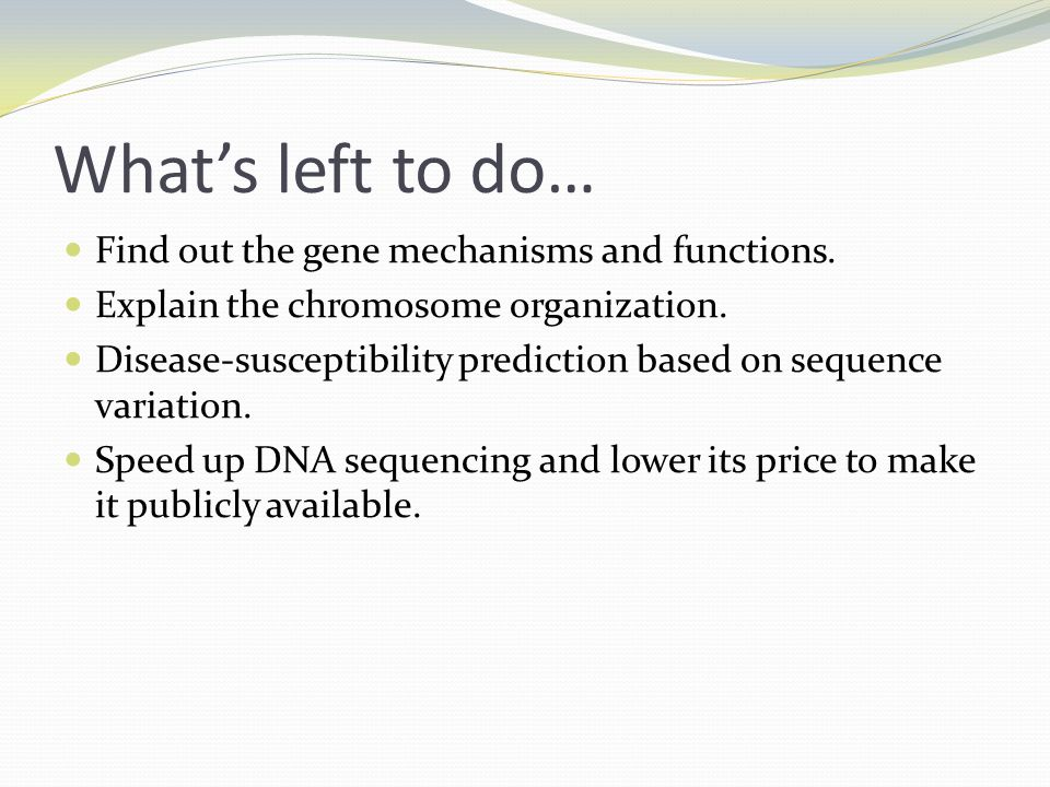 What's left to do… Find out the gene mechanisms and functions. Explain the chromosome organization. Disease-susceptibility prediction based on sequenc