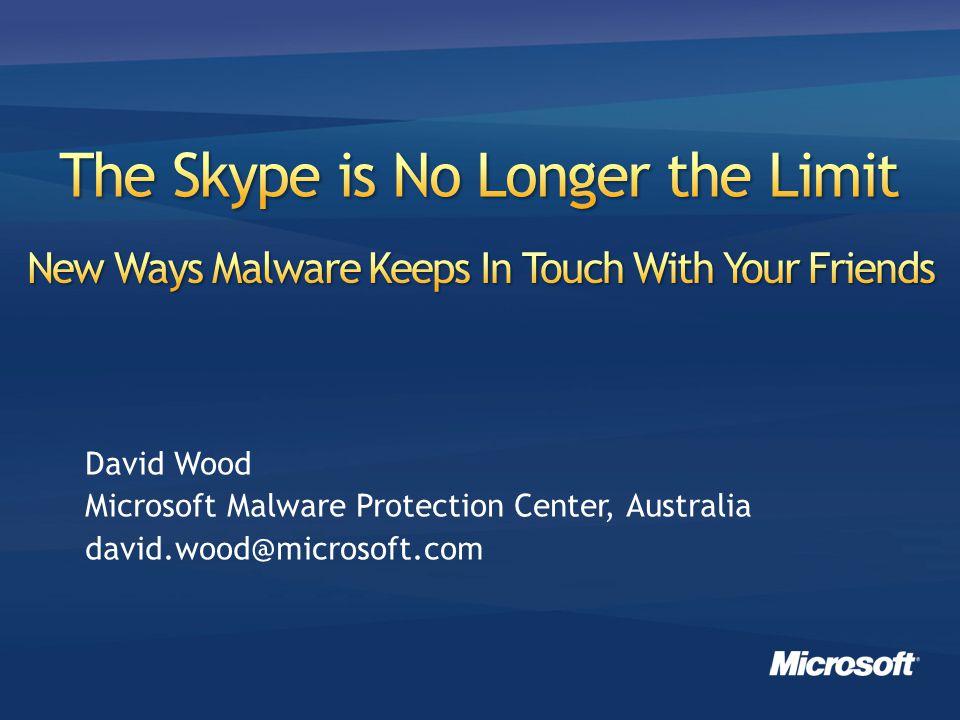 David Wood Microsoft Malware Protection Center, Australia david.wood@microsoft.com
