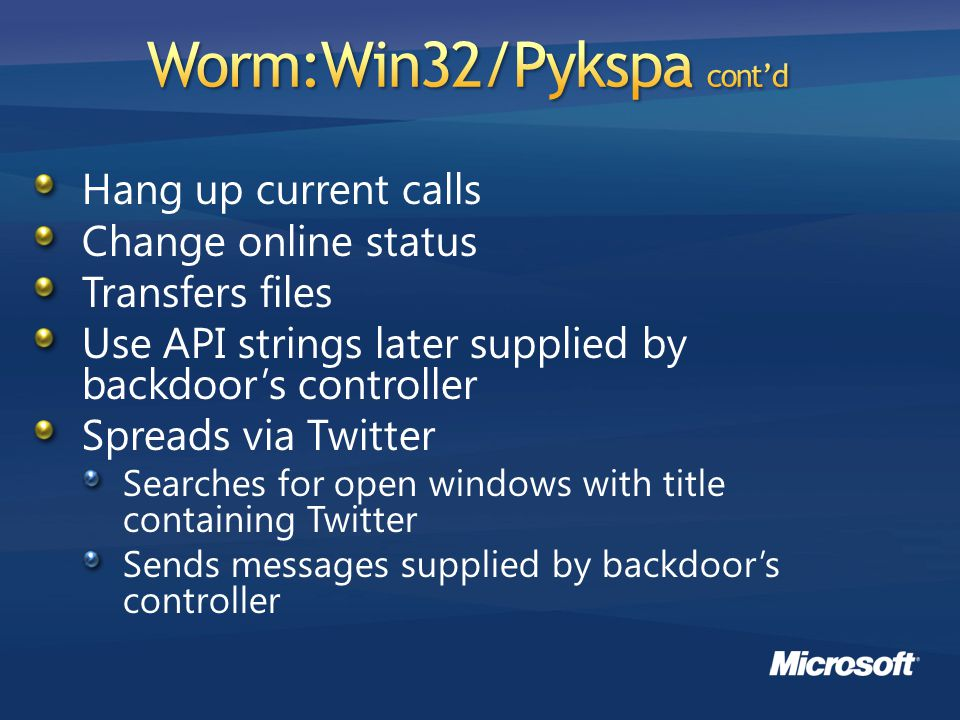 Hang up current calls Change online status Transfers files Use API strings later supplied by backdoor's controller Spreads via Twitter Searches for open windows with title containing Twitter Sends messages supplied by backdoor's controller