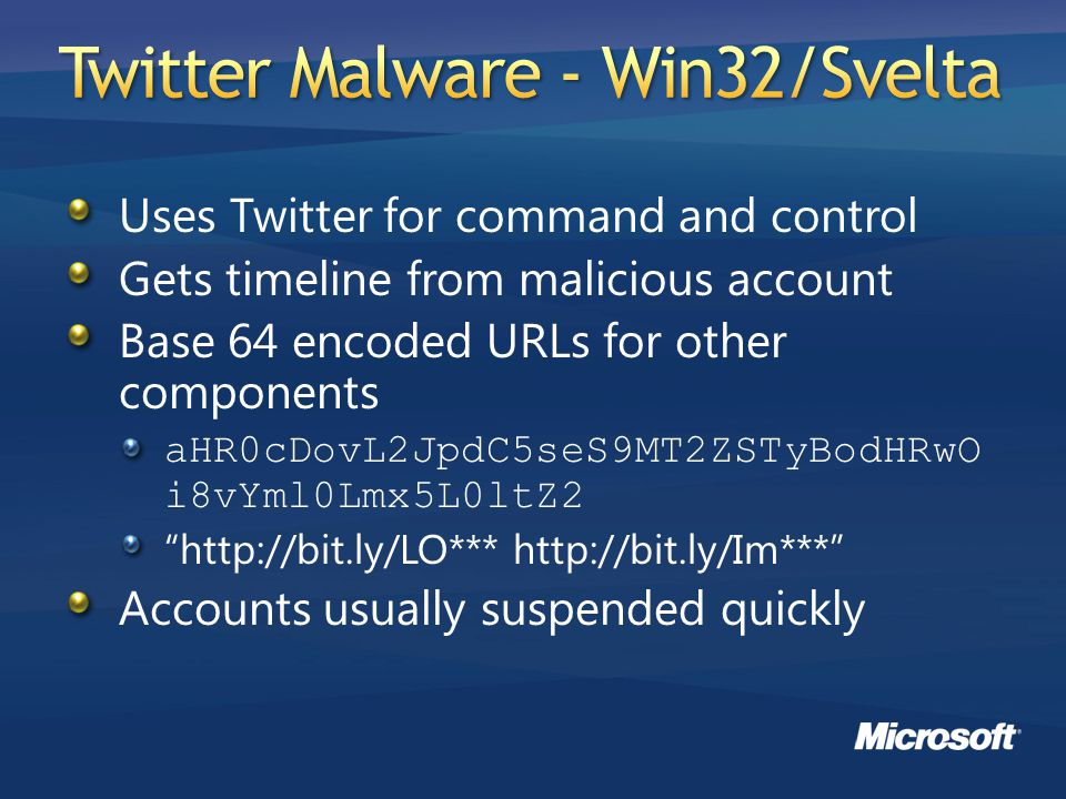 Uses Twitter for command and control Gets timeline from malicious account Base 64 encoded URLs for other components aHR0cDovL2JpdC5seS9MT2ZSTyBodHRwO i8vYml0Lmx5L0ltZ2 http://bit.ly/LO*** http://bit.ly/Im*** Accounts usually suspended quickly