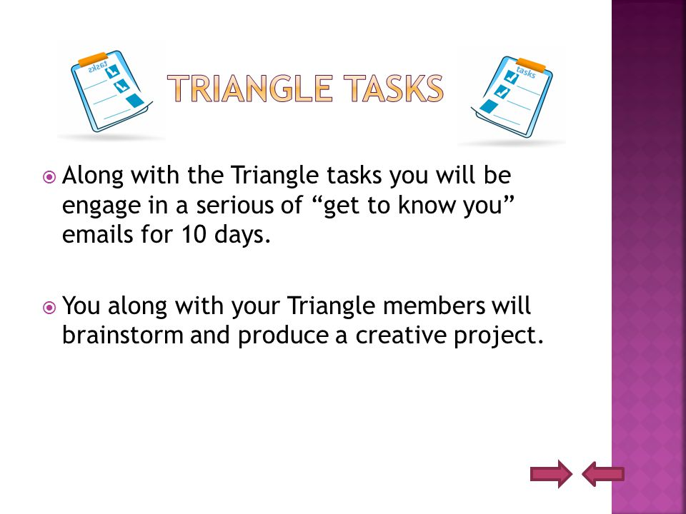  Along with the Triangle tasks you will be engage in a serious of get to know you emails for 10 days.