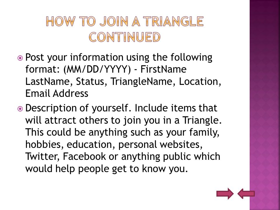  Post your information using the following format: (MM/DD/YYYY) - FirstName LastName, Status, TriangleName, Location, Email Address  Description of yourself.
