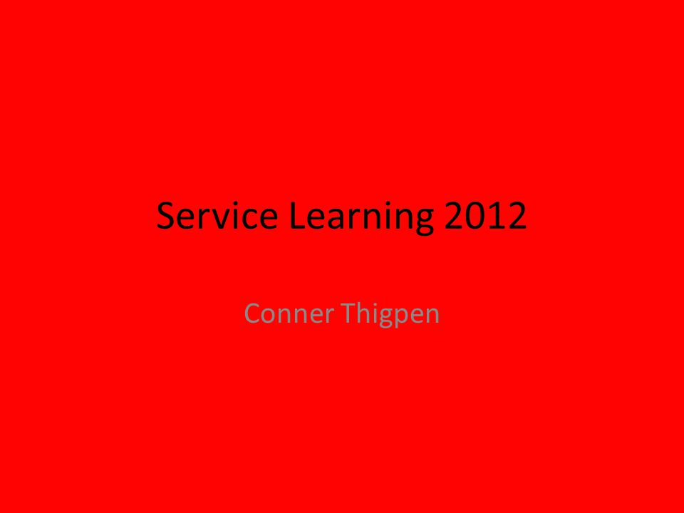 Service Learning 2012 Conner Thigpen