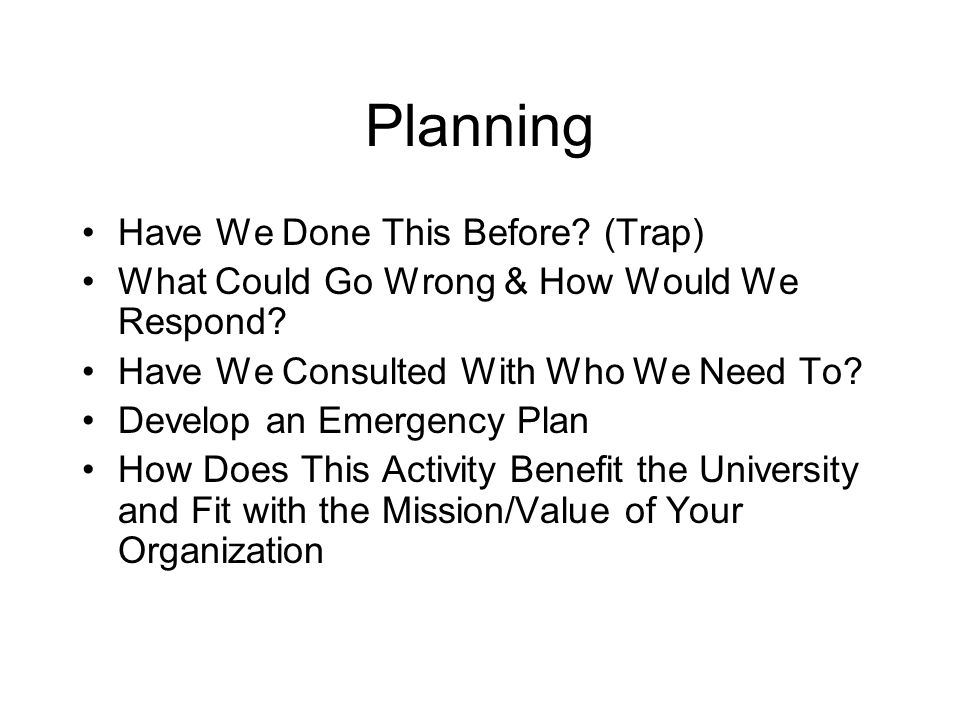 Planning Have We Done This Before. (Trap) What Could Go Wrong & How Would We Respond.