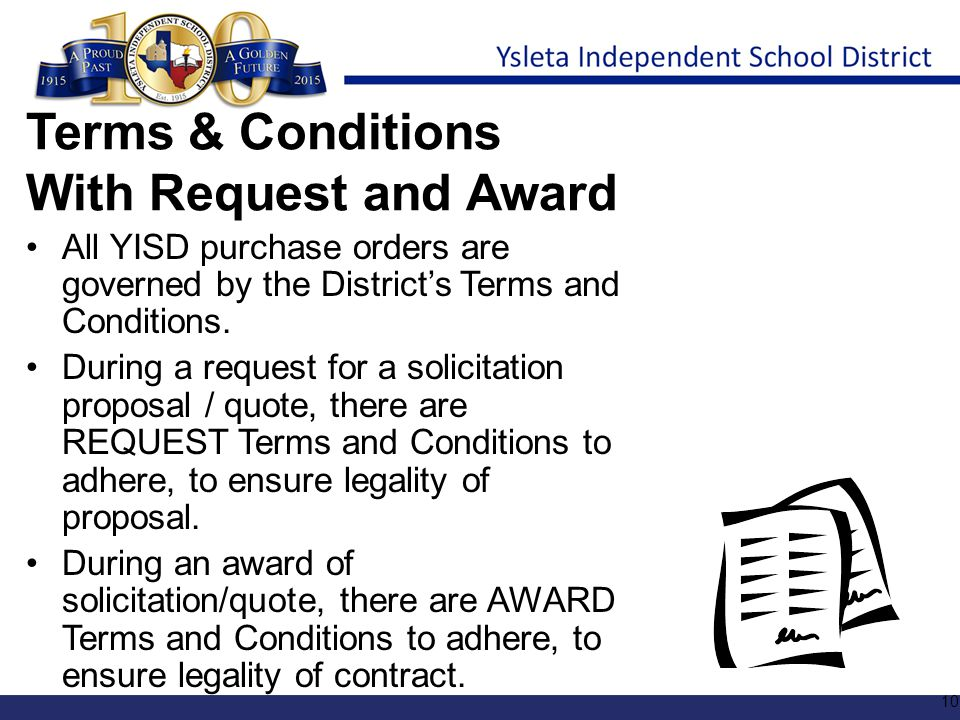 Terms & Conditions With Request and Award All YISD purchase orders are governed by the District's Terms and Conditions. During a request for a solicit