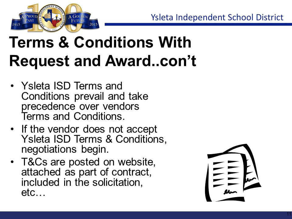 Terms & Conditions With Request and Award..con't Ysleta ISD Terms and Conditions prevail and take precedence over vendors Terms and Conditions. If the