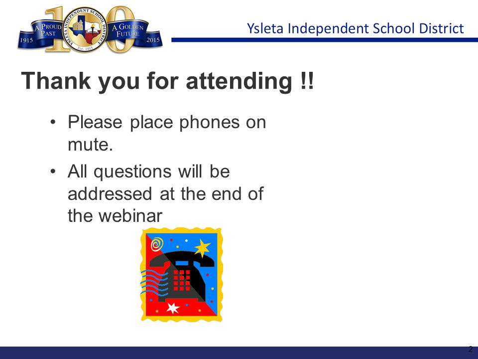 Thank you for attending !! Please place phones on mute. All questions will be addressed at the end of the webinar 2