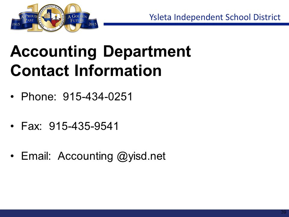 Accounting Department Contact Information Phone: 915-434-0251 Fax: 915-435-9541 Email: Accounting @yisd.net 39