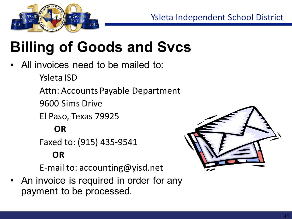 Billing of Goods and Svcs All invoices need to be mailed to: Ysleta ISD Attn: Accounts Payable Department 9600 Sims Drive El Paso, Texas 79925 OR Faxe