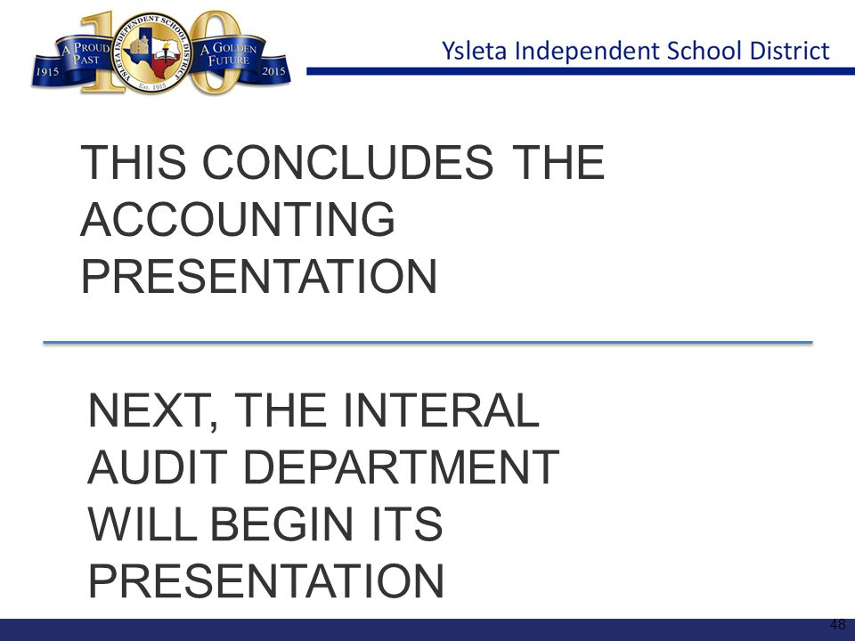 THIS CONCLUDES THE ACCOUNTING PRESENTATION NEXT, THE INTERAL AUDIT DEPARTMENT WILL BEGIN ITS PRESENTATION 48