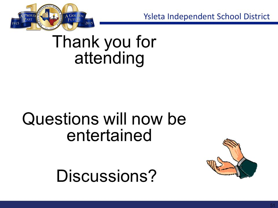 Thank you for attending Questions will now be entertained Discussions? 51