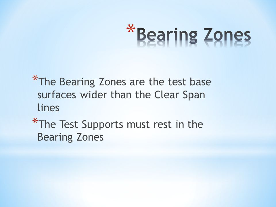 * The Bearing Zones are the test base surfaces wider than the Clear Span lines * The Test Supports must rest in the Bearing Zones