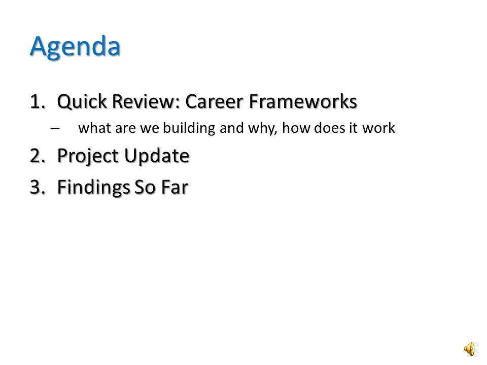 Agenda 1.Quick Review: Career Frameworks – what are we building and why, how does it work 2.Project Update 3.Findings So Far