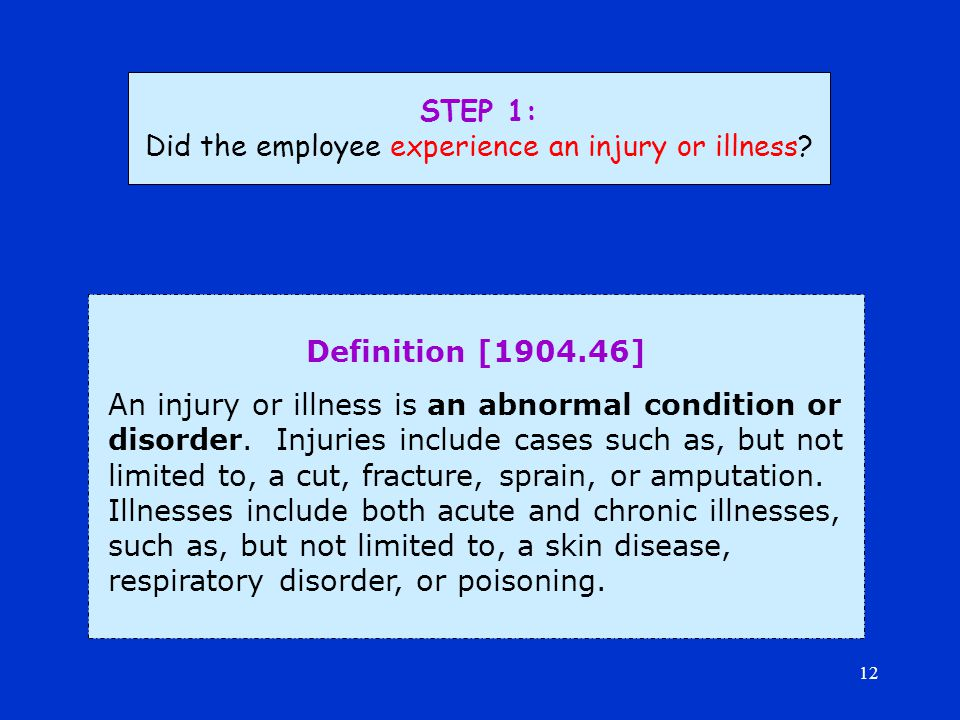 12 Definition [1904.46] An injury or illness is an abnormal condition or disorder.