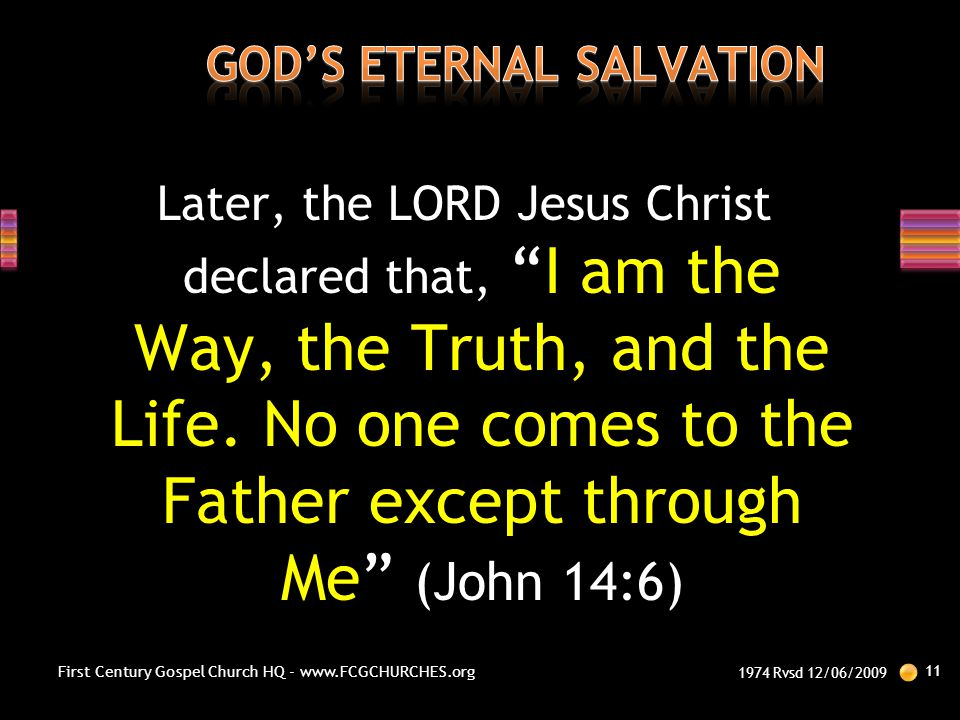 """Later, the LORD Jesus Christ declared that, """"I am the Way, the Truth, and the Life. No one comes to the Father except through Me"""" (John 14:6) 1974 Rvs"""