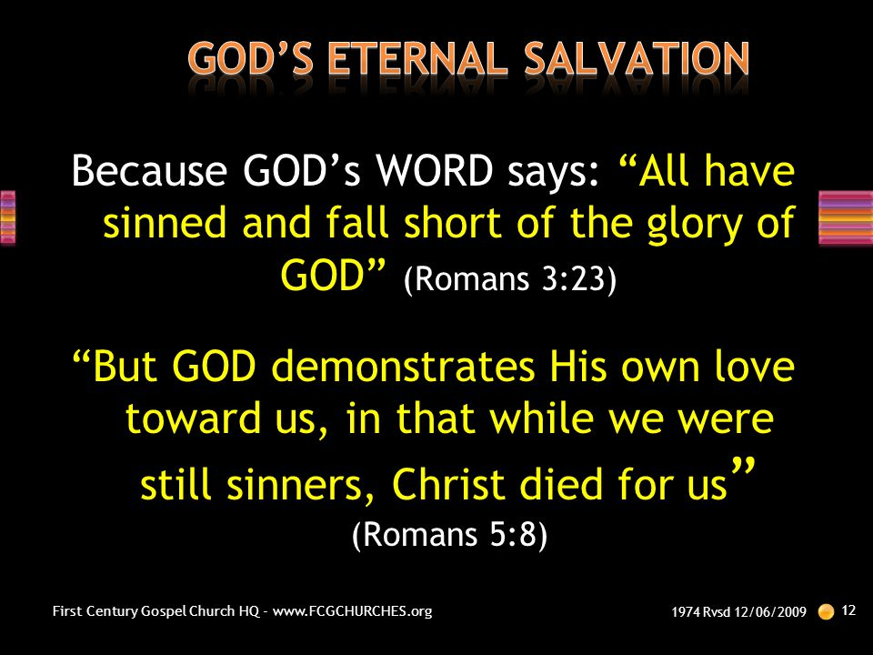 """Because GOD's WORD says: """"All have sinned and fall short of the glory of GOD"""" (Romans 3:23) """"But GOD demonstrates His own love toward us, in that whil"""