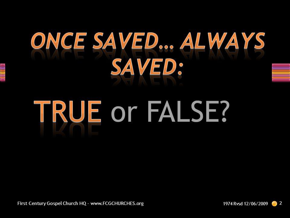 TRUE or FALSE? 1974 Rvsd 12/06/2009 2 First Century Gospel Church HQ - www.FCGCHURCHES.org