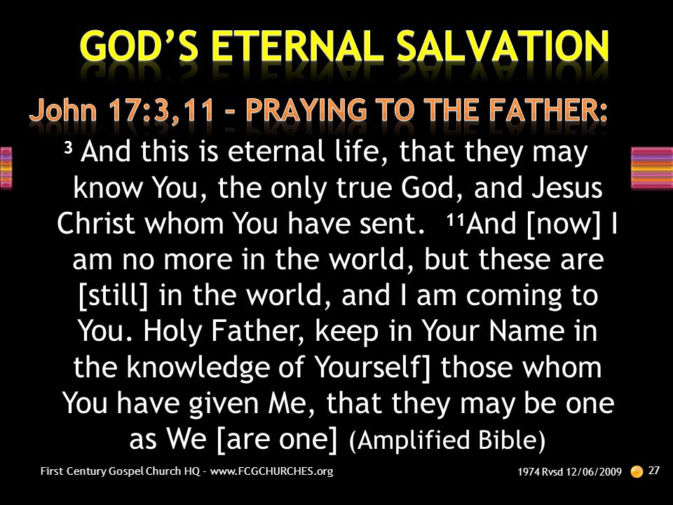 3 And this is eternal life, that they may know You, the only true God, and Jesus Christ whom You have sent. 11 And [now] I am no more in the world, bu
