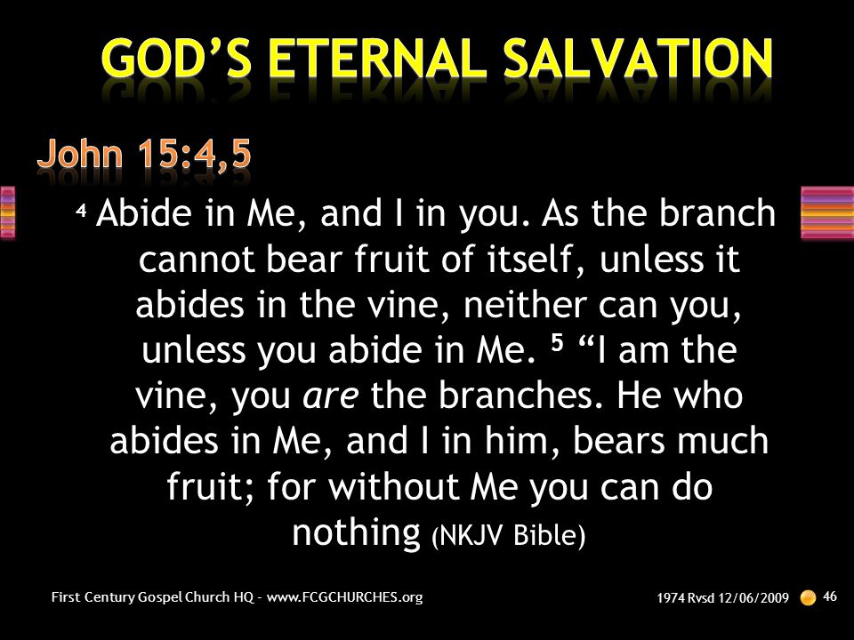 """4 Abide in Me, and I in you. As the branch cannot bear fruit of itself, unless it abides in the vine, neither can you, unless you abide in Me. 5 """"I am"""