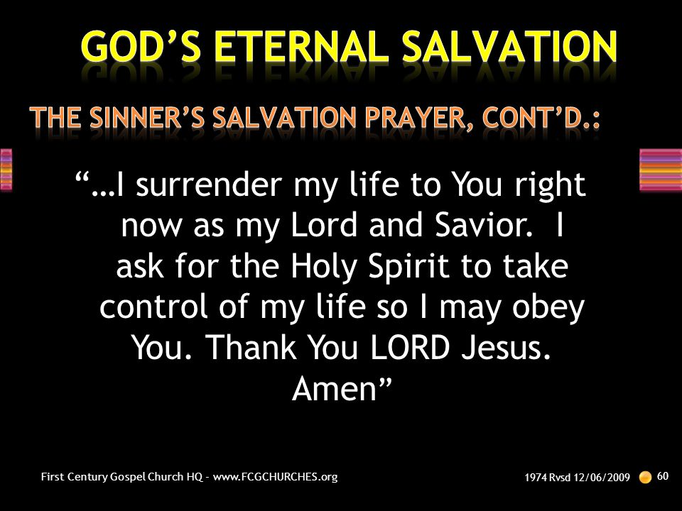 """""""…I surrender my life to You right now as my Lord and Savior. I ask for the Holy Spirit to take control of my life so I may obey You. Thank You LORD J"""