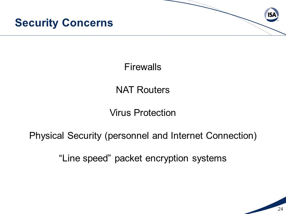 """24 Security Concerns Firewalls NAT Routers Virus Protection Physical Security (personnel and Internet Connection) """"Line speed"""" packet encryption syste"""