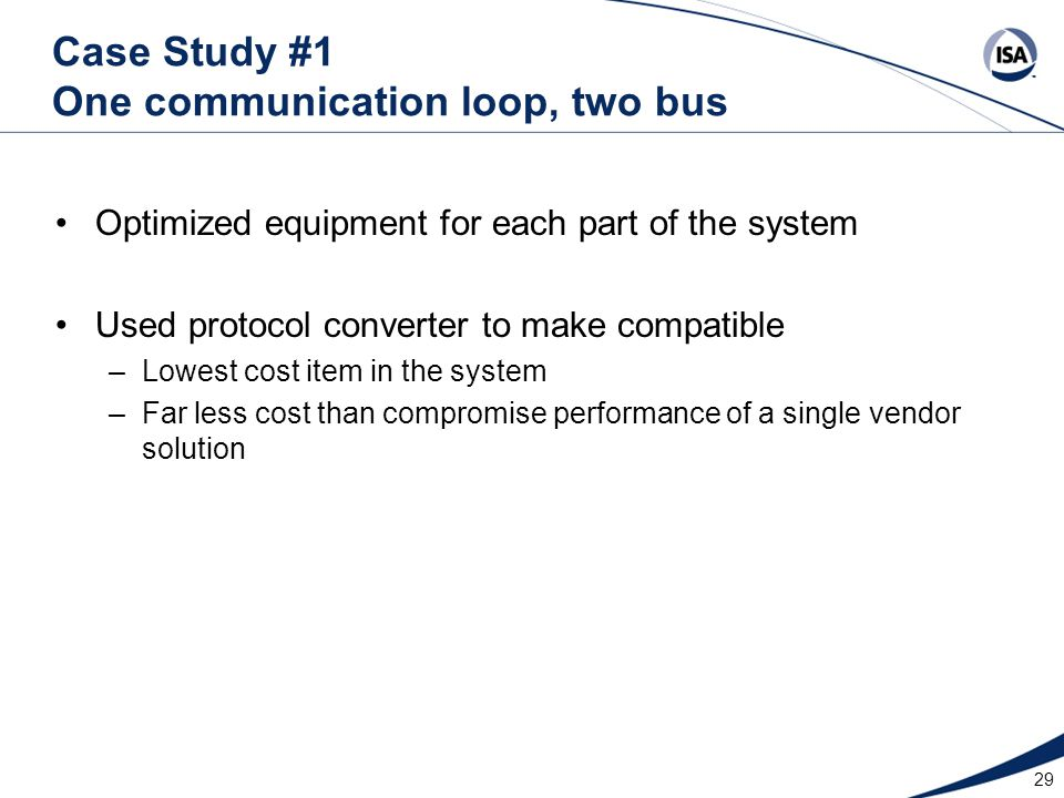 Optimized equipment for each part of the system Used protocol converter to make compatible –Lowest cost item in the system –Far less cost than comprom