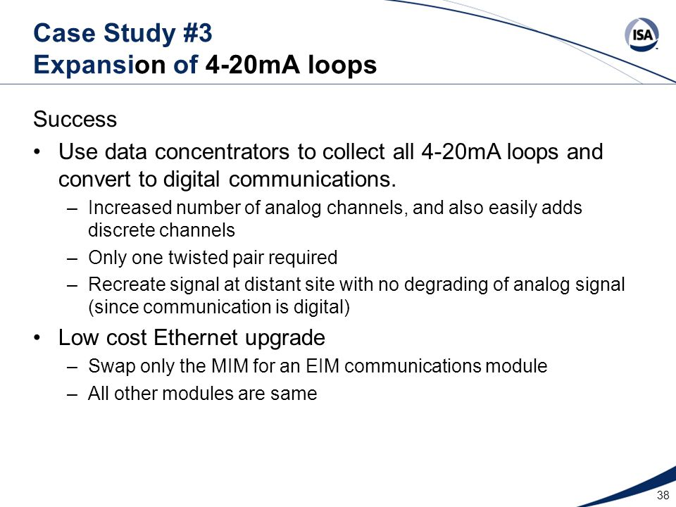 Success Use data concentrators to collect all 4-20mA loops and convert to digital communications. –Increased number of analog channels, and also easil