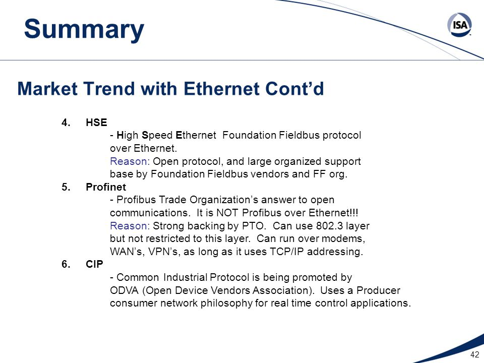 42 Market Trend with Ethernet Cont'd 4.HSE - High Speed Ethernet Foundation Fieldbus protocol over Ethernet. Reason: Open protocol, and large organize