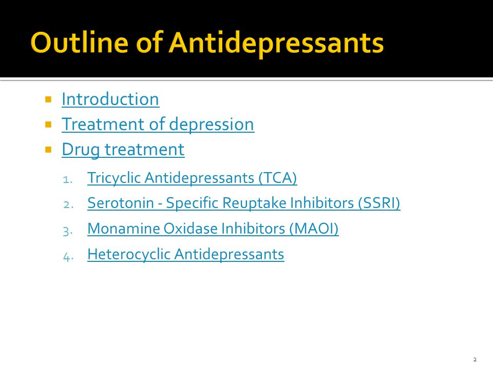  Introduction Introduction  Treatment of depression Treatment of depression  Drug treatment Drug treatment 1. Tricyclic Antidepressants (TCA) Tricy