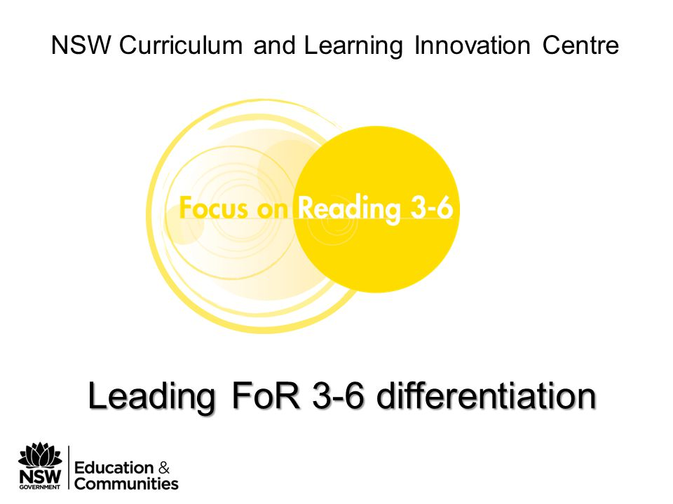 Phase 1 Module 3 Leading FoR 3-6 in your school NSW Curriculum and Learning Innovation Centre Essential principles to guide change for Differentiation 1.Change is imperative in today's classrooms.