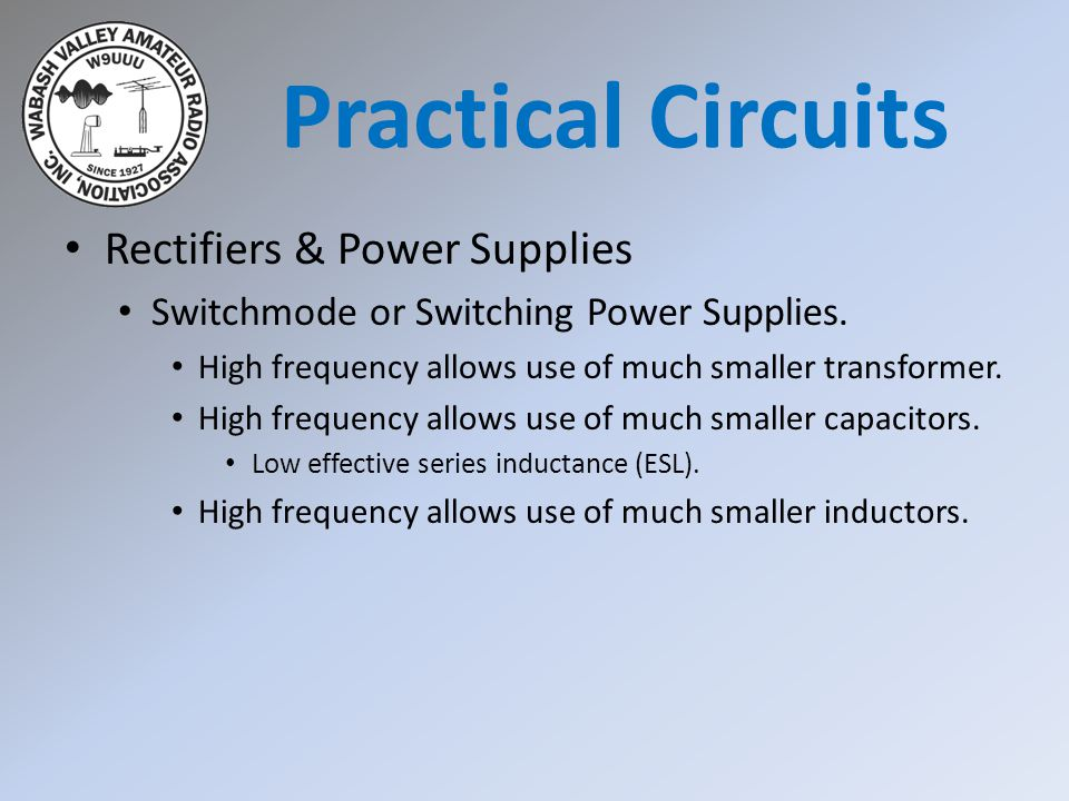 Rectifiers & Power Supplies Switchmode or Switching Power Supplies. High frequency allows use of much smaller transformer. High frequency allows use o