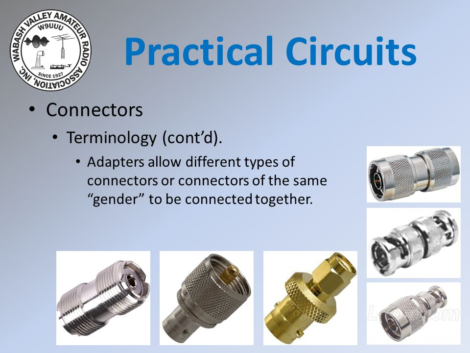 "Connectors Terminology (cont'd). Adapters allow different types of connectors or connectors of the same ""gender"" to be connected together. Practical C"