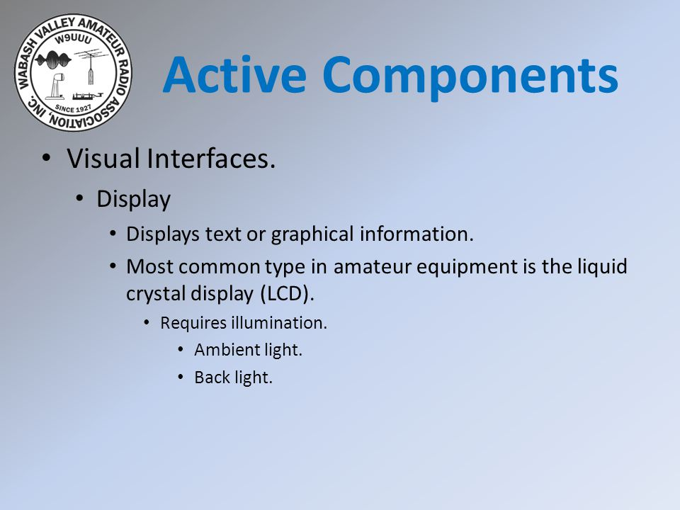 Visual Interfaces. Display Displays text or graphical information. Most common type in amateur equipment is the liquid crystal display (LCD). Requires