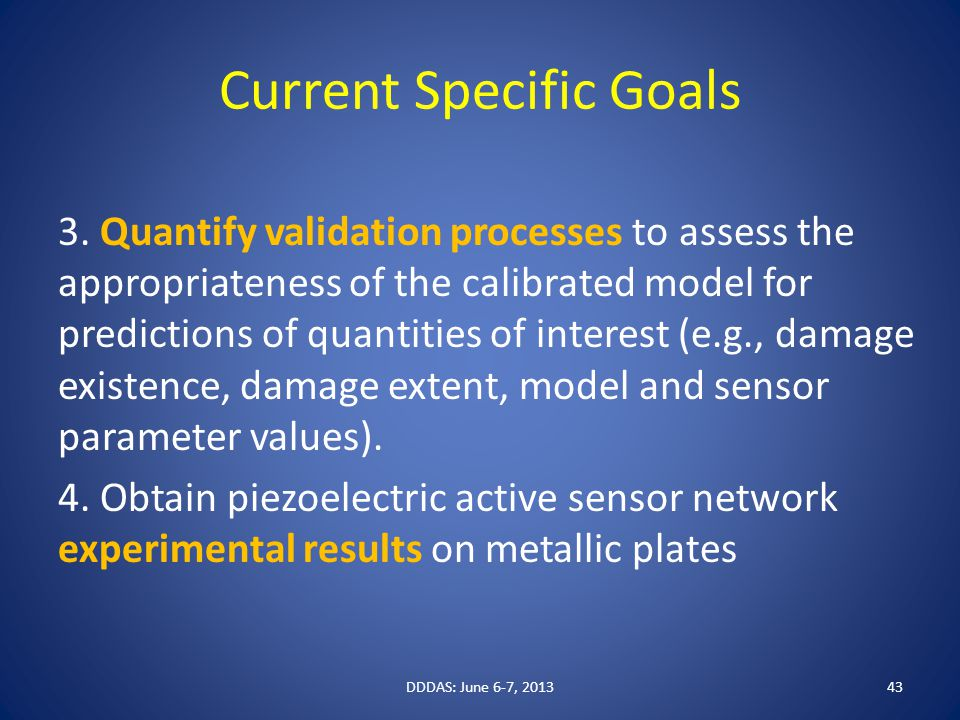 Current Specific Goals 3. Quantify validation processes to assess the appropriateness of the calibrated model for predictions of quantities of interes