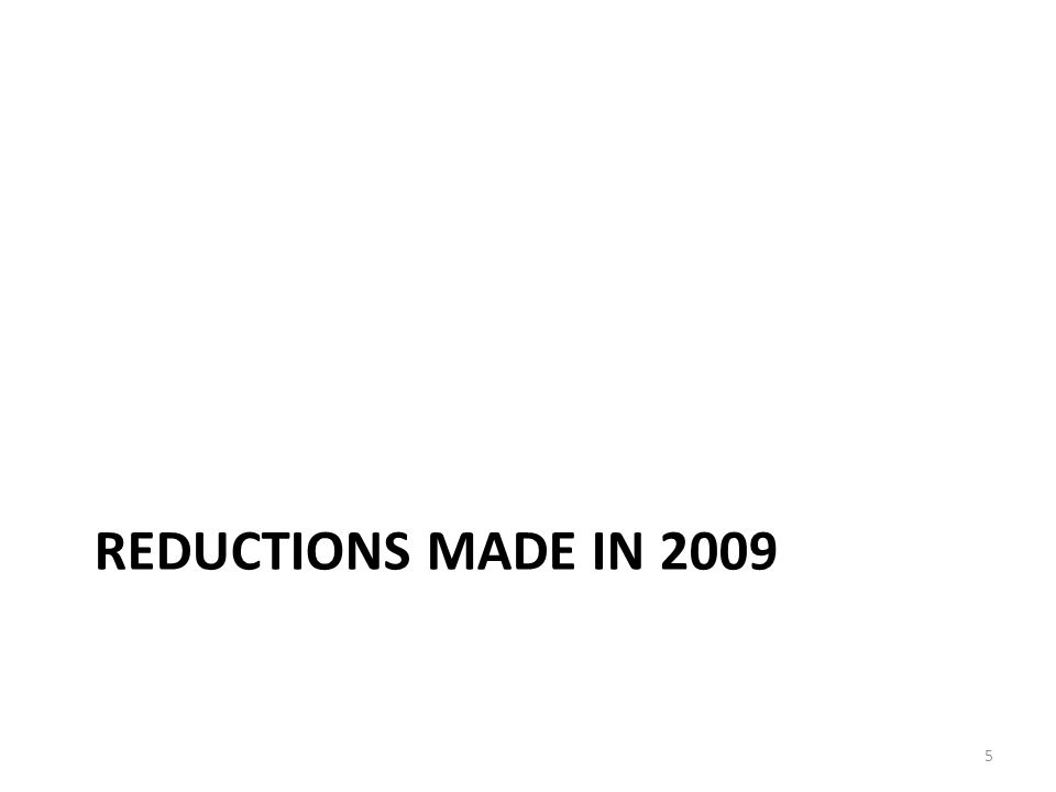 REDUCTIONS MADE IN 2009 5