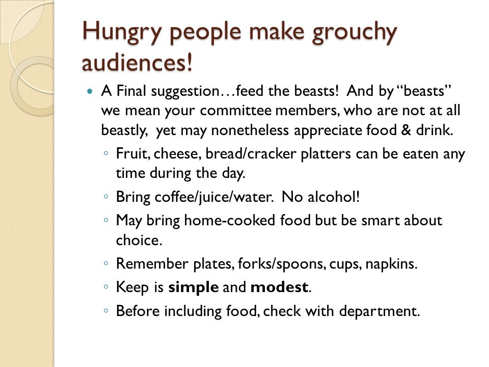 "Hungry people make grouchy audiences! A Final suggestion…feed the beasts! And by ""beasts"" we mean your committee members, who are not at all beastly,"