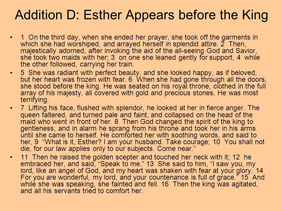 Addition D: Esther Appears before the King 1 On the third day, when she ended her prayer, she took off the garments in which she had worshiped, and ar