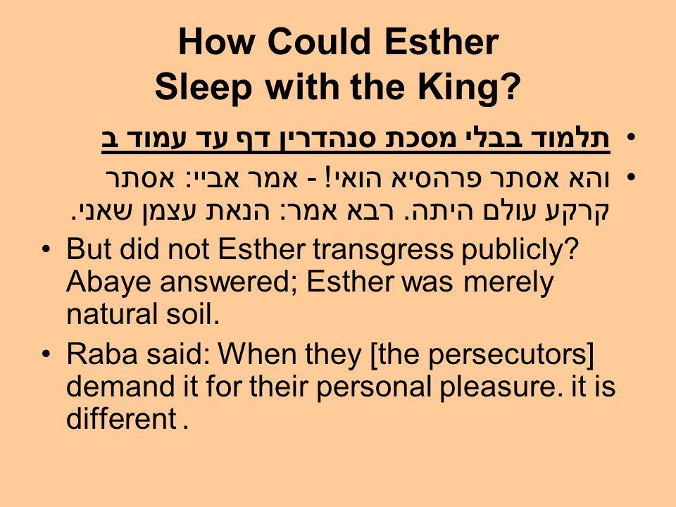 How Could Esther Sleep with the King. תלמוד בבלי מסכת סנהדרין דף עד עמוד ב והא אסתר פרהסיא הואי.