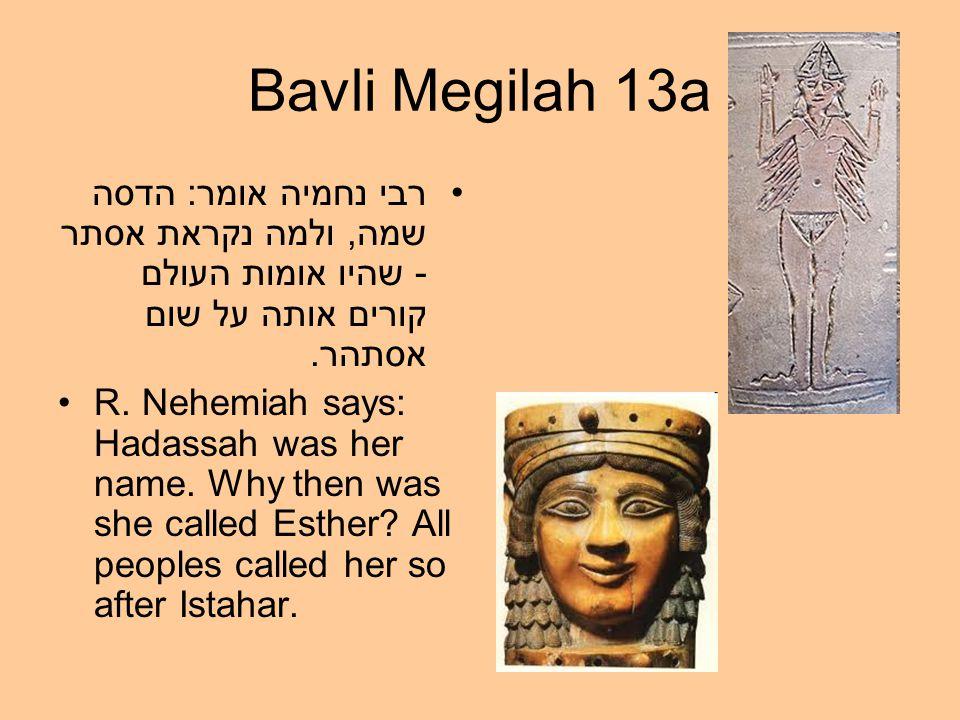 Bavli Megilah 13a רבי נחמיה אומר: הדסה שמה, ולמה נקראת אסתר - שהיו אומות העולם קורים אותה על שום אסתהר.